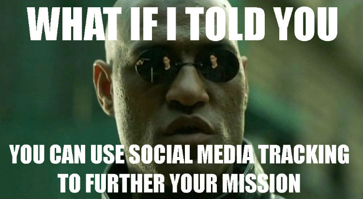 "Photo of Morpheus from the movie The Matrix, with text ""What if I told you you can use social media tracking to further your mission"""