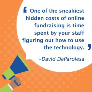 Fundraising costs quote: One of the sneakiest hidden costs of online fundraising is time spent by your staff figuring out how to use the technology.