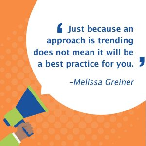 quote: just because an approach is trending does not mean it will be a best practice for you.