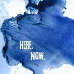 """The words """"Here"""" and Now"""" in white on a splotch of blue set against a white background."""