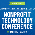 Virtual in 2021. The nonprofit sector's favorite event! Nonprofit Technology Conference. March 23–25, 2021.