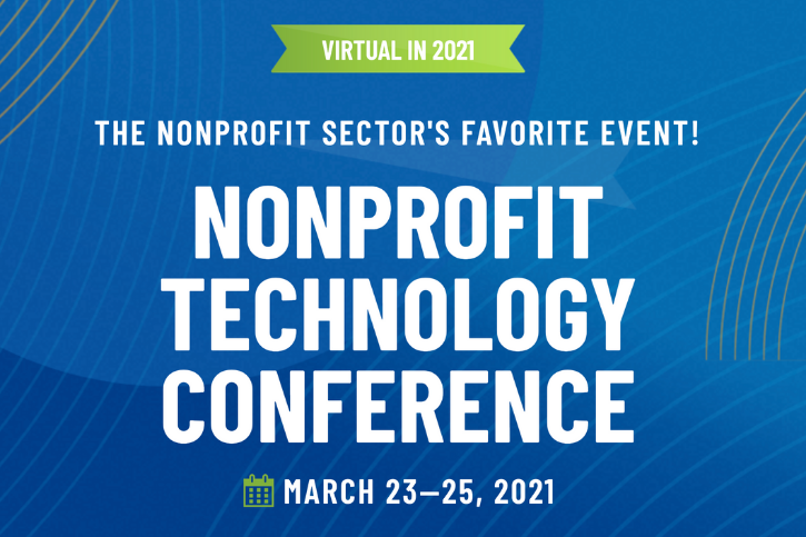 Virtual in 2021. The nonprofit sectors favorite event! Nonprofit Technology Conference. March 23–25, 2021.